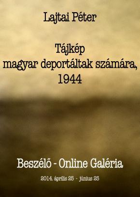 Lajtai Péter - Tájkép magyar deportáltak számára, 1944